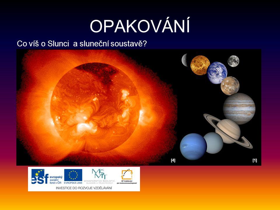 OPAKOVÁNÍ Co víš o Slunci a sluneční soustavě [4] [1]